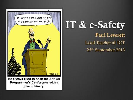 IT & e-Safety Paul Leverett Lead Teacher of ICT 25 th September 2013.