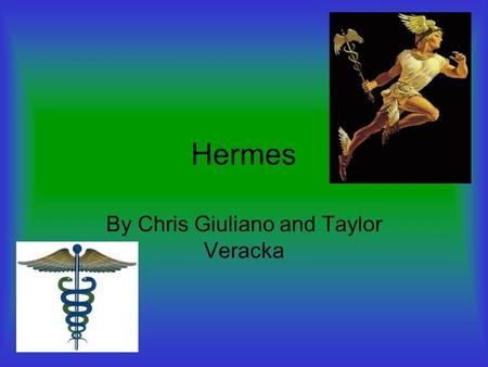 Hermes By Chris Giuliano and Taylor Veracka. Hermes God OF: Animal Herding Roads Thievery Language Writing Persuasion Athletic contests Travel Hospitality.