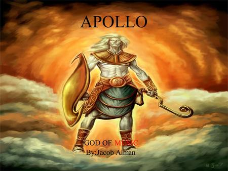 APOLLO GOD OFMUSIC By:Jacob Alman. Background Information God of Music, Prophesy, Healing. Son of Zeus and Leto. He played the lyre. He won many musical.