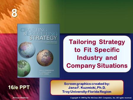 8 8 Chapter Title 16/e PPT Tailoring Strategy to Fit Specific Industry and Company Situations Screen graphics created by: Jana F. Kuzmicki, Ph.D. Troy.
