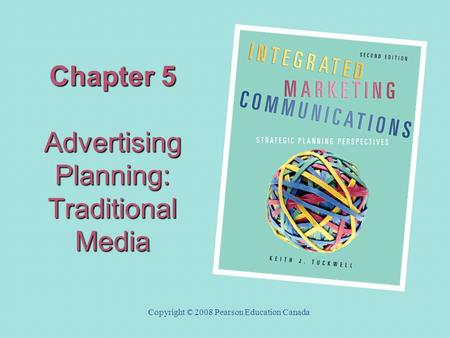 Chapter 5 Advertising Planning: Traditional Media Copyright © 2008 Pearson Education Canada.