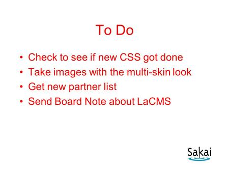 To Do Check to see if new CSS got done Take images with the multi-skin look Get new partner list Send Board Note about LaCMS.
