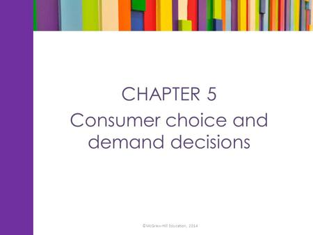 CHAPTER 5 Consumer choice and demand decisions ©McGraw-Hill Education, 2014.