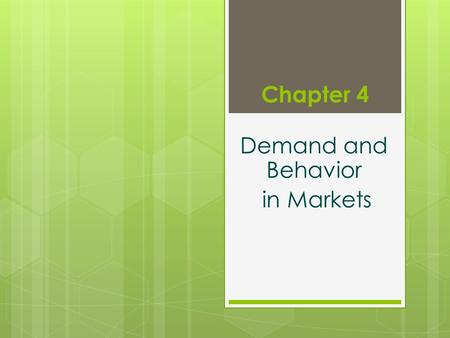 Chapter 4 Demand and Behavior in Markets. The Problem of Consumer Choice  Maximize utility  Indifference curve tangent to budget line  MRS = price.