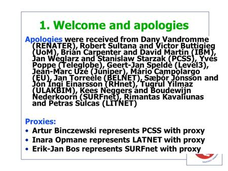 1. Welcome and apologies Apologies were received from Dany Vandromme (RENATER), Robert Sultana and Victor Buttigieg (UoM), Brian Carpenter and David Martin.