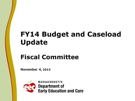 FY14 Budget and Caseload Update Fiscal Committee November 4, 2013.
