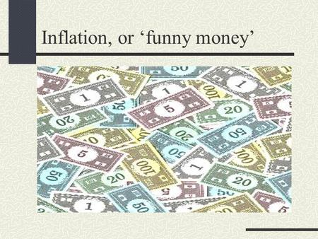 Inflation, or 'funny money'. This program was researched, written and illustrated by Bruce Ellison of the Albuquerque Coin Club Contents Copyright © 2011.