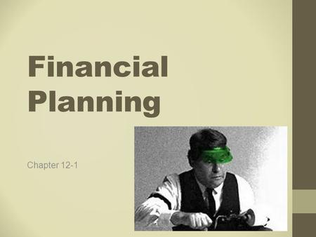 Financial Planning Chapter 12-1. Financial Planning Constant problem you face as a business owner is financing Ongoing process Financing questions never.