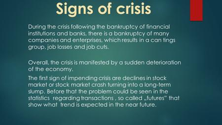 Signs of crisis During the crisis following the bankruptcy of financial institutions and banks, there is a bankruptcy of many companies and enterprises,