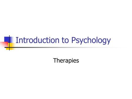 Introduction to Psychology Therapies. Psychotherapy Any psychological technique used to facilitate positive changes in a person's personality, behavior,