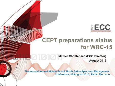 CEPT preparations status for WRC-15 Mr. Per Christensen (ECO Director) August 2015 The second Annual Middle East & North Africa Spectrum Management Conference,
