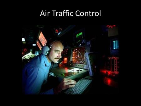 Air Traffic Control. There are different types of air traffic controllers who communicate with pilots from the time the pilot calls for a clearance to.