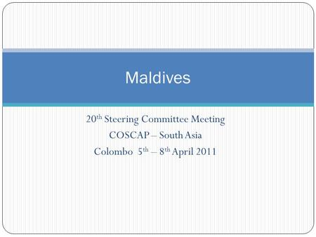 20 th Steering Committee Meeting COSCAP – South Asia Colombo 5 th – 8 th April 2011 Maldives.