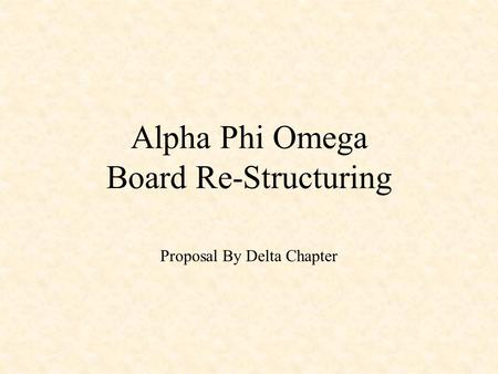 Alpha Phi Omega Board Re-Structuring Proposal By Delta Chapter.
