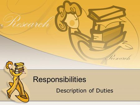 Responsibilities Description of Duties. As library aide, you will have certain duties to perform each day. Some of these duties will be shared by all,