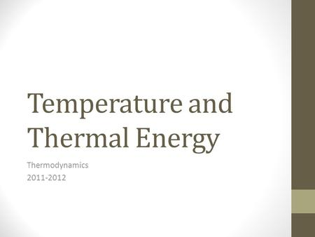 Temperature and Thermal Energy Thermodynamics 2011-2012.