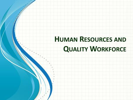 H UMAN R ESOURCES AND Q UALITY W ORKFORCE. What is Human Resources? to facilitate the process of attracting, developing, maintaining, and retaining a.