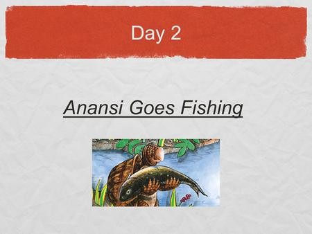 Day 2 Anansi Goes Fishing. THE BIG QUESTION.... What does it mean to be creative?