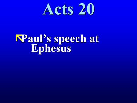 Acts 20 ãPaul's speech at Ephesus. Acts 20 Acts 20 20:1 And after the uproar had ceased, Paul sent for the disciples and when he had exhorted them and.