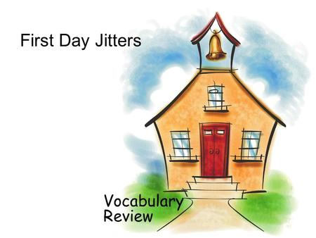 First Day Jitters Vocabulary Review. downstairs The girl walked downstairs to get the mail.