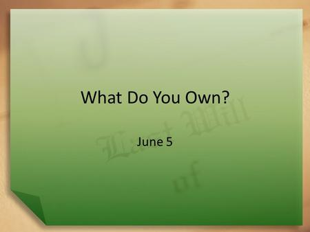 What Do You Own? June 5.