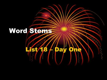 Word Stems List 18 – Day One. 1. atmo Definition- Vapor atmosphere – mass of air around the earth (vapor plus sphere)