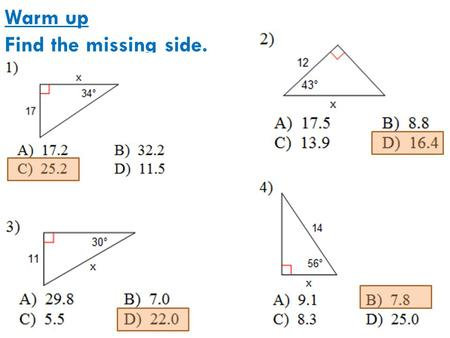 Warm up Find the missing side.. Skills Check CCGPS Geometry Applications of Right Triangle Trigonometry.
