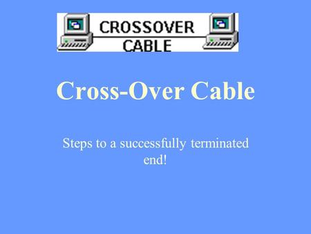 Cross-Over Cable Steps to a successfully terminated end!