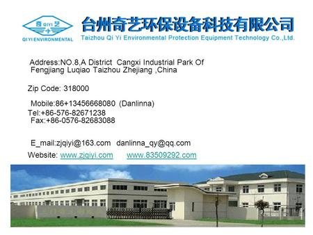 Address:NO.8,A District Cangxi Industrial Park Of Fengjiang Luqiao Taizhou Zhejiang,China Zip Code: 318000 Mobile:86+13456668080 (Danlinna) Tel:+86-576-82671238.