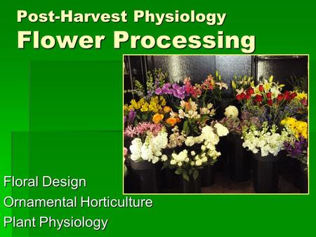 Post-Harvest Physiology Flower Processing Floral Design Ornamental Horticulture Plant Physiology.