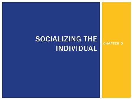 CHAPTER 5 SOCIALIZING THE INDIVIDUAL.  How might culture shape an individual's personality?  Consider:  Cultural values and beliefs  The internalization.