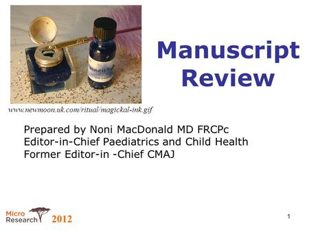 2012 1 Manuscript Review Prepared by Noni MacDonald MD FRCPc Editor-in-Chief Paediatrics and Child Health Former Editor-in -Chief CMAJ www.newmoon.uk.com/ritual/magickal-ink.gif.