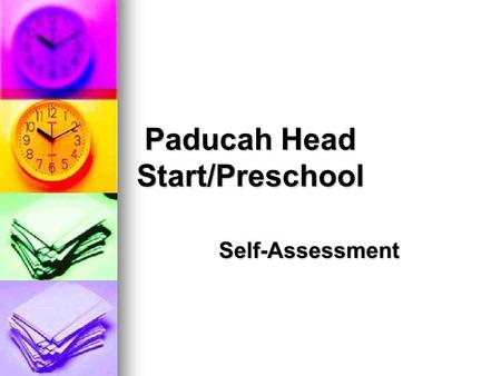 Paducah Head Start/Preschool Self-Assessment. The Foundation for Building Program Excellence At least once each program year, with the consultation and.