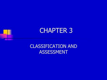 CHAPTER 3 CLASSIFICATION AND ASSESSMENT. CLASSIFICATION: CATEGORIES OF MALADAPTIVE BEHAVIOR ADVANTAGES OF CLASSIFICATION Bridges gap between research.