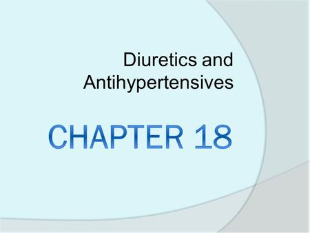 Diuretics and Antihypertensives.  Diuretics Remove sodium and water Remove extracellular fluid (edema)  Antihypertensives Lower blood pressure  Both.