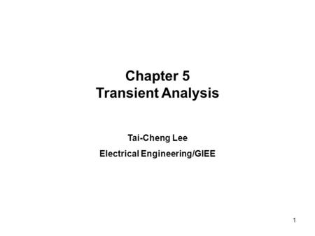 Chapter 5 Transient Analysis Tai-Cheng Lee Electrical Engineering/GIEE 1.