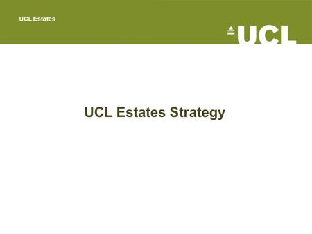 UCL Estates UCL Estates Strategy. Strategy for UCL Estates to Enable UCL 2034 Our Vision Our Key Objectives Our Supporting Programmes & Initiatives Our.