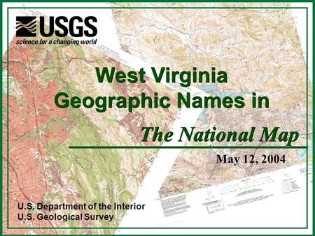 U.S. Department of the Interior U.S. Geological Survey The National Map West Virginia Geographic Names in May 12, 2004.