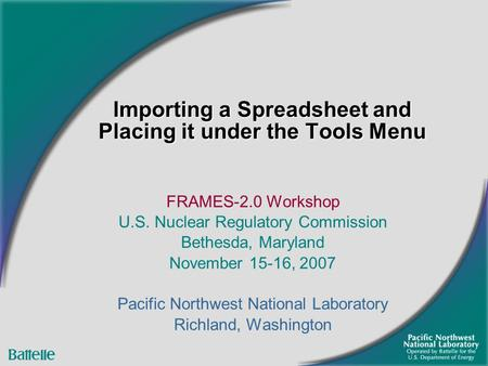 Importing a Spreadsheet and Placing it under the Tools Menu FRAMES-2.0 Workshop U.S. Nuclear Regulatory Commission Bethesda, Maryland November 15-16, 2007.