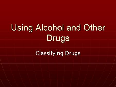 Using Alcohol and Other Drugs Classifying Drugs. Psychoactive Drugs Chemical substances that serve to alter mood, thought processes and/or behavior. Chemical.
