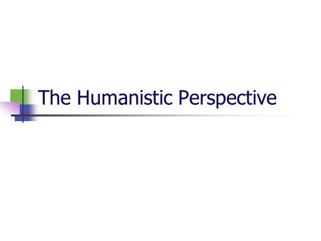 The Humanistic Perspective. The humanistic perspective was embraced due to discontent with Freud. Humanistic perspective believes that people are innately.