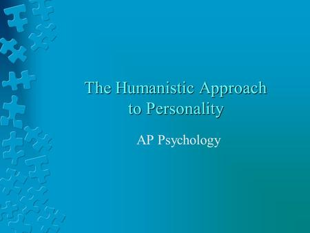 The Humanistic Approach to Personality AP Psychology.