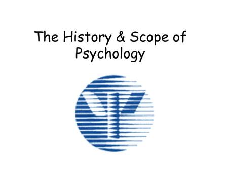 The History & Scope of Psychology. Psychology: A Definition The science of behavior and mental processes.