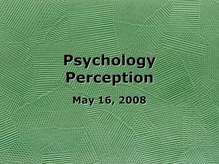 Psychology Perception May 16, 2008. Focusing on 5 personality theories. Psychodynamic (done last week) Humanistic Behavioral Trait Social Cognitive Psychodynamic.
