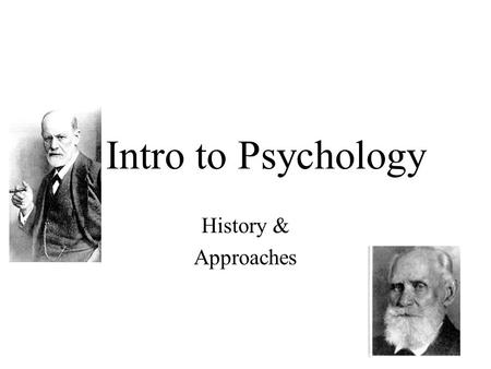 Intro to Psychology History & Approaches. Psychology….A short history and a long past. Stand Alone discipline for 120 years. Science of behavior and mental.