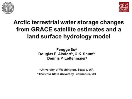 Arctic terrestrial water storage changes from GRACE satellite estimates and a land surface hydrology model Fengge Su a Douglas E. Alsdorf b, C.K. Shum.