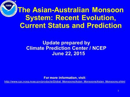 1 The Asian-Australian Monsoon System: Recent Evolution, Current Status and Prediction Update prepared by Climate Prediction Center / NCEP June 22, 2015.