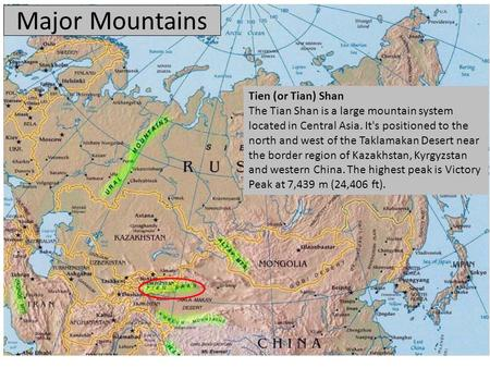 Major Mountains Tien (or Tian) Shan The Tian Shan is a large mountain system located in Central Asia. It's positioned to the north and west of the Taklamakan.