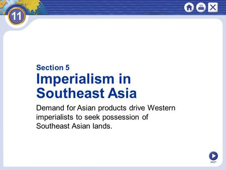 NEXT Section 5 Imperialism in Southeast Asia Demand for Asian products drive Western imperialists to seek possession of Southeast Asian lands.