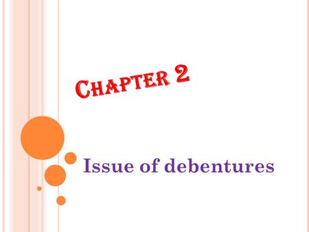 C HAPTER 2 Issue of debentures M EANING AND NATURE OF DEBENTURE Debenture is a written instrument acknowledging a debt and containing provisions as regards.